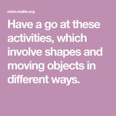 Have a go at these activities, which involve shapes and moving objects in different ways. Math Games, Maths, Homeschool Math, Geometry, Objects, Positivity, Shapes, Activities, Optimism