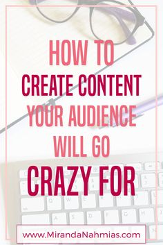 How to Create Content Your Audience Will Go Crazy For! // Miranda Nahmias Design << blogging