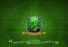 Slytherin: Rules don't apply to those who can get around them.
