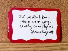 """If we don't know where we're going, nobody can stop us."" @nametagscott"