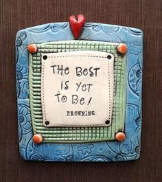 """""""The Best is Yet to Be"""" Browning © Malena Bisanti-Wall Studio Clay Wall Art, Ceramic Wall Art, Ceramic Clay, Clay Art, Ceramic Pottery, Painted Pottery, Clay Projects, Clay Crafts, Play Clay"""