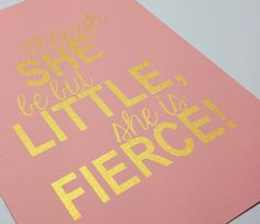 """Baby girl nursery gold quote print """"Though she be but little but she is fierce"""" 5x7 Gold on rose pink"""