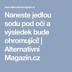 Naneste jedlou sodu pod oči a výsledek bude ohromující! Bude, Health And Beauty, Detox, Food And Drink, Hair Beauty, Herbs, Healthy, Makeup, Les Paul