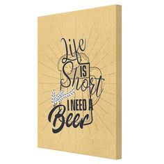 Tablou Canvas - Life is short, I need a beer - Monkeez Life Is Short, Beer, Canvas, Color, Design, Home Decor, Root Beer, Tela, Ale