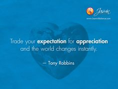 """Trade your expectation for appreciation and the world changes instantly."" - Tony Robbins http://JasminBalance.com/todays-inspirational-quote-by-tony-robbins/"
