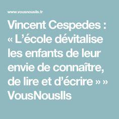 Vincent Cespedes : «L'école dévitalise les enfants de leur envie de connaître, de lire et d'écrire» » VousNousIls