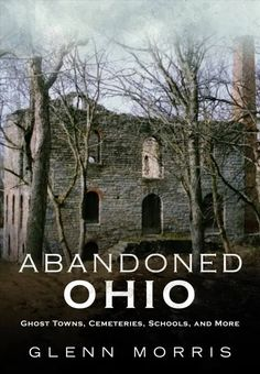 """Scheduled for release on October 2018 by Fonthill Media & Arcadia Publishing, """"Abandoned Ohio"""" is the culmination of the first 6 years of research & exploring by the Ohio Ghost Town Exploration Co. Abandoned Ohio, Abandoned Houses, Abandoned Places, Ohio Hiking, Creepy Ghost, Scary, Old Egypt, Haunted Places, Ghost Towns"""