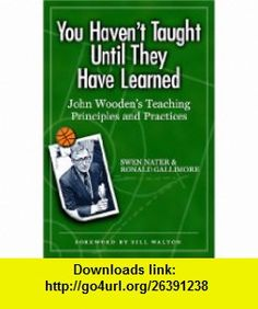 You Havent Taught Until They Have Learned John Woodens Teaching Principles and Practices (9781885693662) Swen Nater, Ronald Gallimore, Bill Walton , ISBN-10: 1885693664  , ISBN-13: 978-1885693662 ,  , tutorials , pdf , ebook , torrent , downloads , rapidshare , filesonic , hotfile , megaupload , fileserve