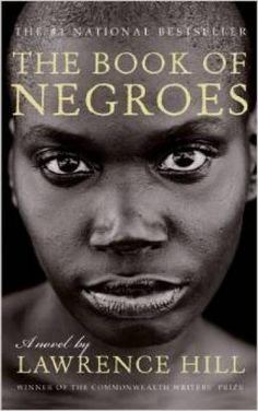 The Book of Negroes (Lawrence Hill). One of my new favourite books. I devoured it. The book is so well written and so inspiring Black History Books, Black Books, Die Simpsons, Best Historical Fiction, African American Books, American Literature, Book Burning, Black Authors, Romance