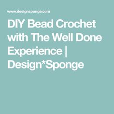 DIY Bead Crochet with The Well Done Experience | Design*Sponge