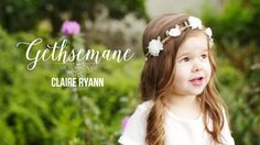 Gethsemane - Claire Ryann at 3 Years Old - YouTube