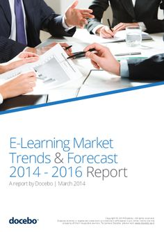 E-Learning Market Trends & Forecast 2014 - 2016 Report. A report by Docebo Market Trends, Ebooks, Management, Marketing, Learning, Teaching, Studying