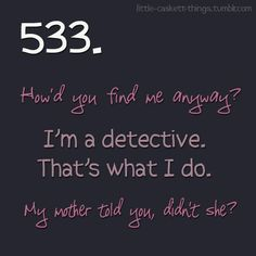 """Writing Prompt: """"How'd you find me anyway?"""" """"I'm a detective."""" """"My mother told you, didn't she? Creative Writing Prompts, Book Writing Tips, Writing Quotes, Writing Help, Writing Ideas, Dialogue Prompts, Story Prompts, Dialogue Writing, Book Prompts"""