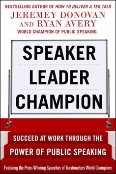 Speaker, Leader, Champion: Succeed at Work Through the Power of Public Speaking, featuring the prize-winning speeches of Toastmasters World Champions/Jeremey Donovan, Ryan Avery Free Books Online, Books To Read Online, Leadership Skill, Guinness Book, Book Summaries, Public Speaking, World Records, Bestselling Author, Good Books