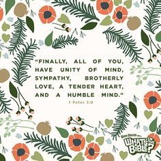 """1 Peter 3:8 Verse of the Day """"Finally, all of you, have unity of mind, sympathy, brotherly love, a tender heart, and a humble mind."""" (ESV)"""
