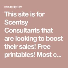This site is for Scentsy Consultants that are looking to boost their sales! Free printables! Most can be edited.