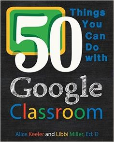 Win a copy of the newly released 50 Things You Can Do with Google Classroom by Alice Keeler and Libbi Miller! #ded318