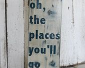 Oh, The Places You'll Go - Dr. Seuss - Hand painted and distressed wood sign - 9 1/4 x 24. $45.00, via Etsy.