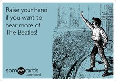 Raise your hand if you want to hear more of The Beatles!
