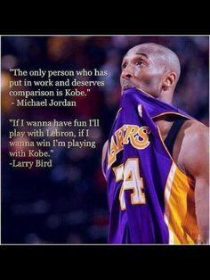 Kobe Bryant, I admire him for his drive and resilience!