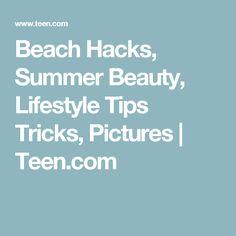 Beach Hacks, Summer Beauty, Lifestyle Tips Tricks, Pictures   Teen.com
