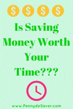 Is Saving Money Worth Your Time??? It depends. Take a look at some things to consider