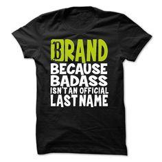(TT001) BRAND Because Badass Isnt An Official Last Name T Shirt, Hoodie, Sweatshirt
