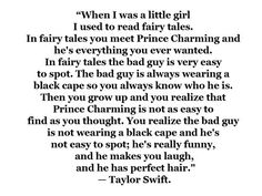 I don't need this advice anymore, but someone should tell Taylor that Prince Charming does all these things too.. He's probably the quiet friend hanging out watching you get your heart broken.