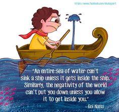 An entire sea of water can't sink a ship unless it gets inside the ship. Similarly, the negativity of the world can't put you down unless you allow it to get inside you. Good Thoughts Quotes, Good Life Quotes, Wisdom Quotes, True Quotes, Words Quotes, Christ Quotes, Qoutes, Sayings, Motivational Picture Quotes