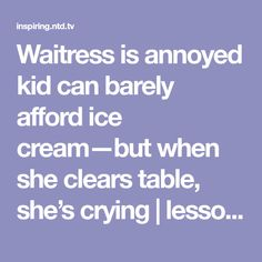 Waitress is annoyed kid can barely afford ice cream—but when she clears table, she's crying Awesome Stories, 10 Year Old Boy, Annoyed, A Table, Coffee Shop, Crying, Ice Cream, Inspired, Kids