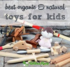 Best Natural Toys for Kids - These organic and natural toys like wooden toys, blocks, dolls, trains, slingshots and crafts are great alternatives to plastic and electronic toys.