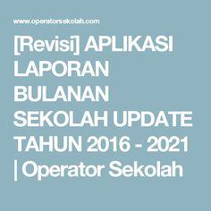 [Revisi] APLIKASI LAPORAN  BULANAN SEKOLAH UPDATE TAHUN 2016 - 2021 | Operator Sekolah