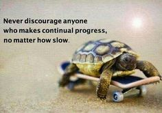 Slow and steady wins the race...agree