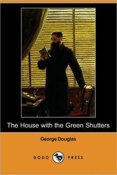 The House with the Green Shutters, by Gordon Douglas Brown