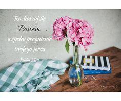 Werset Biblijny Rozkoszuj się Panem a spełni pragnienia twojego serca Psalm 37;4