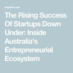 The Rising Success Of Startups Down Under: Inside Australia's Entrepreneurial Ecosystem Startups, Online Business, Success, Australia, Shit Happens, Money, Learning, Silver, Studying