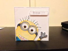 Despicable me goodbye card. I drew this with promarkers, cut it out and 3d mounted on a card blank.