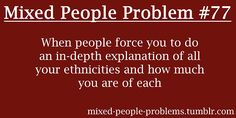 Because we have problems too! Nothing posted here is meant to be offensive, this is simply a place where mixed people can come and share their problems. Mixed Girl Problems, Black Girl Problems, Biracial Quotes, Race Quotes, Mixed People, Girl Truths, Funny Girl Quotes, Mixed Race, Mixed Girls
