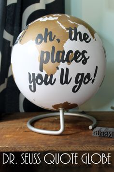Seuss Quote Globe - an easy DIY project! Seuss Quote Globe - an easy DIY project that is perfect for your home or a teacher& classroom! Use your Silhouette to make this even easier!