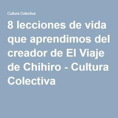 8 lecciones de vida que aprendimos del creador de El Viaje de Chihiro - Cultura Colectiva