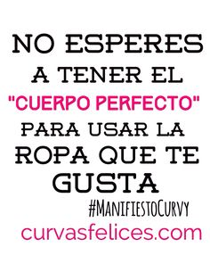 """Don't wait to have the """"perfect body"""" to wear the clothes that you like curvasfelices.com Perfect Body, The Voice, Waiting, Clothes, Wellness, Curves, Te Amo, Health, Life"""