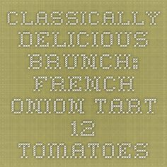 Classically Delicious Brunch: French Onion Tart - 12 Tomatoes