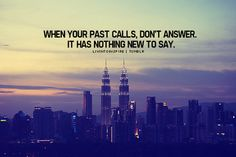 When your past calls... words to live by