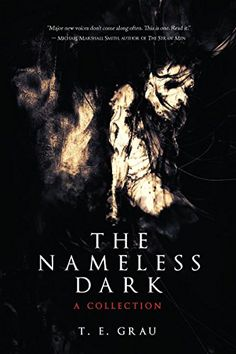 The Nameless Dark: A Collection by T.E. Grau