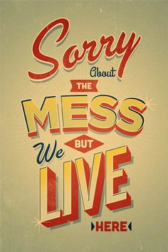 Sorry about the mess…