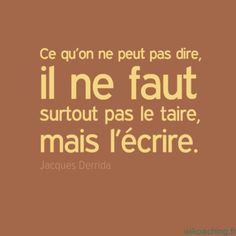 What we cannot say, it is important not to silence it, but to write it. Favorite Words, Favorite Quotes, Best Quotes, French Words, French Quotes, Words Quotes, Life Quotes, Messages, Some Words