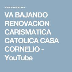 VA BAJANDO RENOVACION CARISMATICA CATOLICA CASA CORNELIO - YouTube