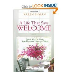 Life That Says Welcome, A: Simple Ways to Open Your Heart & Home to Others - eBook - By: Karen Ehman Online Bible Study, Home Economics, Christian Encouragement, Love Your Life, Special Guest, So Little Time, Homemaking, Simple Way, Live For Yourself