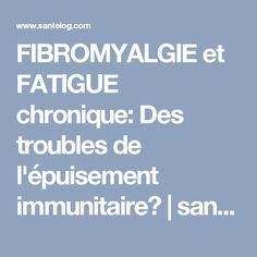 FIBROMYALGIE et FATIGUE chronique: Des troubles de l'épuisement immunitaire?   santé log