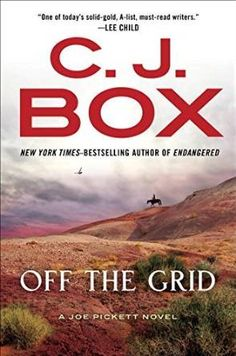 Off The Grid by C.J. Box / As much about other characters we've grown to know as about Joe Pickett; delivers the usual satisfying Box story